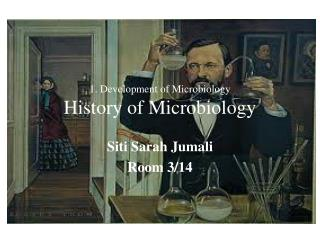 1. Development of Microbiology History  of Microbiology
