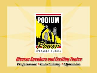 Diverse Speakers and Exciting Topics Professional ? Entertaining ? Affordable