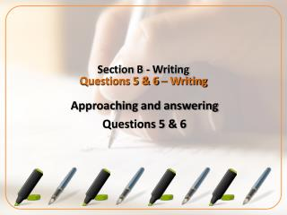 Section B - Writing Questions 5 & 6 – Writing