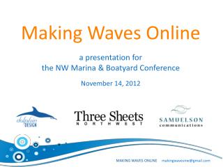 Making Waves Online a presentation for  the NW Marina & Boatyard Conference November 14, 2012