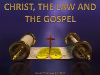 CHRIST, THE LAW AND THE GOSPEL