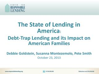 The State of Lending in America :   Debt-Trap Lending and its Impact on American Families Debbie Goldstein , Susanna  M