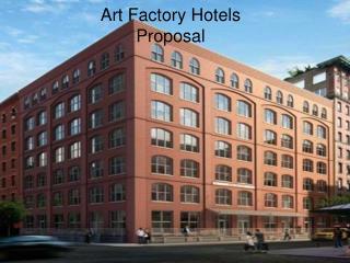 Art Factory Hotels  Proposal
