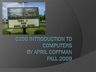 C106 Introduction to Computers by April Coffman Fall 2009