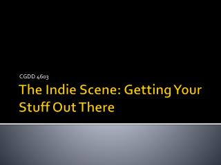 The Indie Scene: Getting Your Stuff Out There