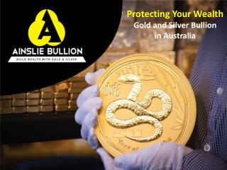 Protecting Your Wealth Gold and Silver Bullion  in Australia