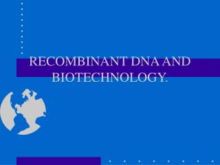 RECOMBINANT DNA AND BIOTECHNOLOGY.