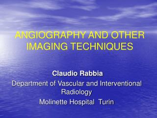 ANGIOGRAPHY AND OTHER IMAGING TECHNIQUES
