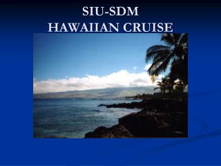 SIU-SDM  HAWAIIAN CRUISE