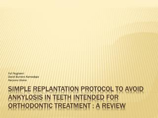 SIMPLE REPLANTATION PROTOCOL TO AVOID ANKYLOSIS IN TEETH INTENDED FOR ORTHODONTIC TREATMENT : A REVIEW
