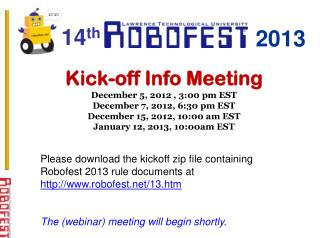 Kick-off Info Meeting December 5, 2012 , 3:00 pm EST December 7, 2012, 6:30 pm EST December 15, 2012, 10:00 am EST Janu
