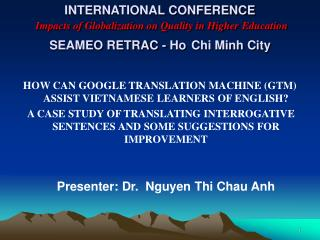 INTERNATIONAL CONFERENCE Impacts of Globalization on Quality in Higher Education SEAMEO RETRAC - Ho Chi Minh City