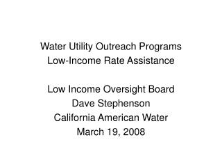 Water Utility Outreach Programs Low-Income Rate Assistance Low Income Oversight Board Dave Stephenson California Americ