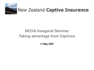 NZCIA Inaugural Seminar  Taking advantage from Captives 11 May 2007