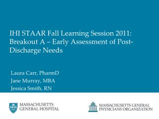 IHI STAAR Fall Learning Session 2011: Breakout A – Early Assessment of Post-Discharge Needs