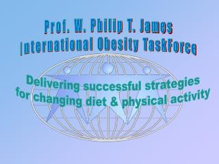 Prof. W. Philip T. James International Obesity TaskForce