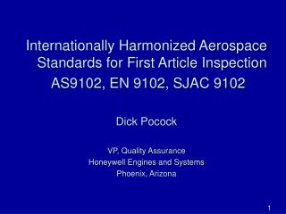 Internationally Harmonized Aerospace Standards for First Article Inspection  AS9102, EN 9102, SJAC 9102 Dick Pocock VP,