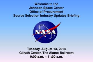 Welcome to the  Johnson Space Center  Office of Procurement Source Selection Industry Updates Briefing
