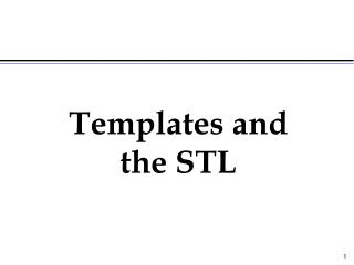 Templates and the STL