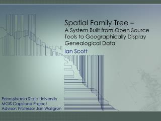 Spatial Family Tree –  A System  Built from Open Source Tools to  Geographically Display Genealogical  Data