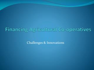 Financing Agricultural Co-operatives