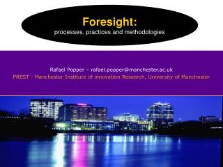 Rafael Popper – rafael.popper@manchester.ac.uk PREST - Manchester Institute of innovation Research, University of Manche