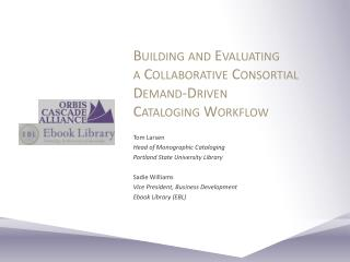 Building and Evaluating  a  Collaborative  Consortial  Demand-Driven  Cataloging Workflow