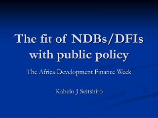 The fit of NDBs/DFIs with public policy