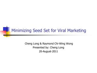 Minimizing Seed Set for Viral Marketing