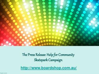 The Press Release: Help for Community Skatepark Campaign