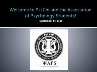 Welcome to Psi Chi and the Association of Psychology Students!