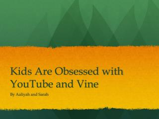 Kids Are Obsessed with YouTube and Vine