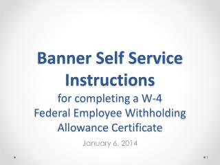 Banner Self Service Instructions  for completing a W-4  Federal Employee Withholding Allowance Certificate