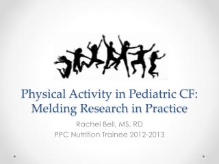 Physical Activity in Pediatric CF:  Melding Research in Practice