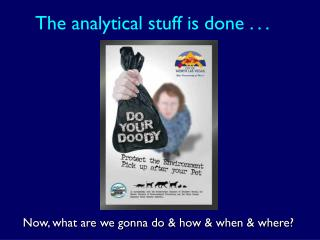The analytical stuff is done . . .