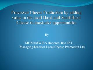 Processed Cheese Production by adding value to the local Hard and Semi-Hard Cheese to maximize opportunities