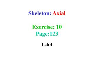 Skeleton:  Axial Exercise: 10 Page:123