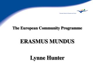 The European Community Programme ERASMUS MUNDUS Lynne Hunter