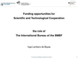 Funding opportunities for  Scientific and Technological Cooperation the role of The International Bureau of the BMBF