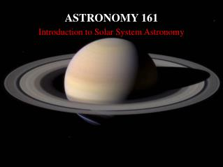 ASTRONOMY 161 Introduction to Solar System Astronomy