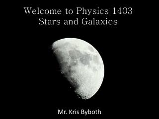 Welcome to Physics 1403 Stars and Galaxies