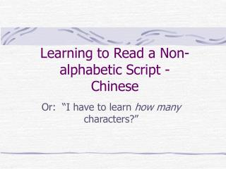 Learning to Read a Non-alphabetic Script - Chinese
