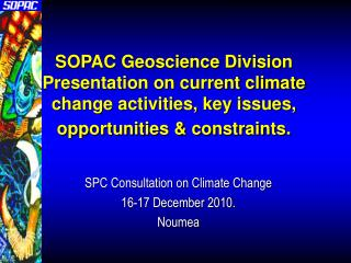 SOPAC Geoscience Division Presentation on current climate change activities, key issues, opportunities & constraints