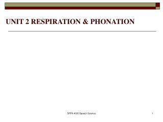 UNIT 2 RESPIRATION & PHONATION