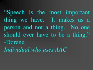 """Speech is the most important thing we have.  It makes us a person and not a thing.  No one should ever have to be a thi"