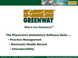 The Physician's Ambulatory Software Suite …  Practice Management  Electronic Health Record  Interoperability