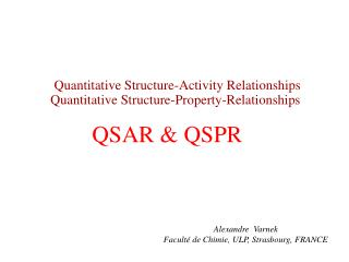 Quantitative Structure-Activity Relationships  Quantitative Structure-Property-Relationships QSAR & QSPR