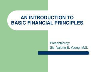 AN INTRODUCTION TO    BASIC FINANCIAL PRINCIPLES