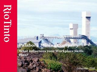 Palabora Mining Company What influences your Workplace Skills Plan?