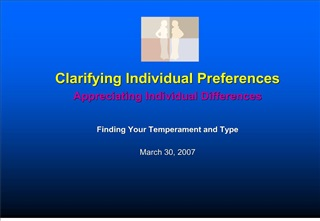 Clarifying Individual Preferences Appreciating Individual Differences  Finding Your Temperament and Type  March 30, 2007